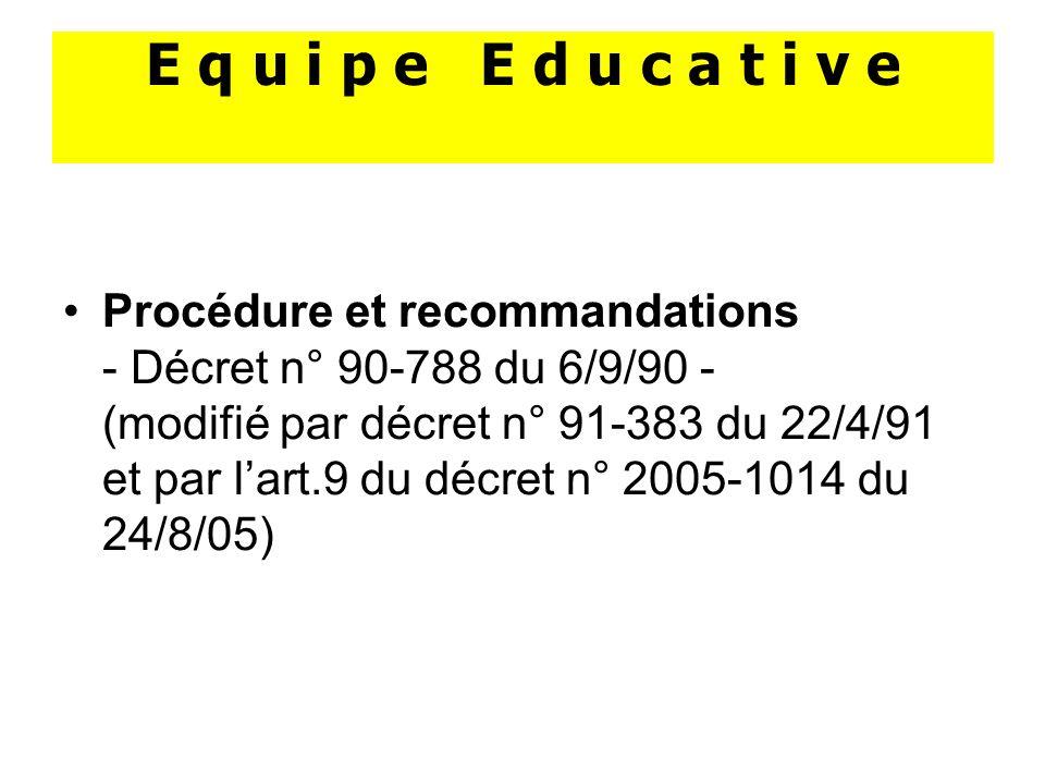 E q u i p e E d u c a t i v e Procédure et recommandations - Décret n° 90-788 du 6/9/90 - (modifié par décret n° 91-383 du 22/4/91 et par lart.9 du décret n° 2005-1014 du 24/8/05)