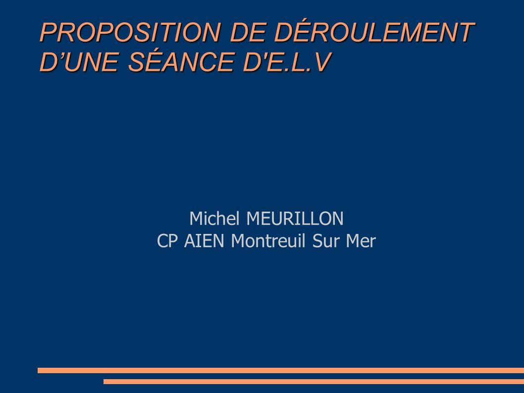 PROPOSITION DE DÉROULEMENT DUNE SÉANCE D E.L.V Michel MEURILLON CP AIEN Montreuil Sur Mer