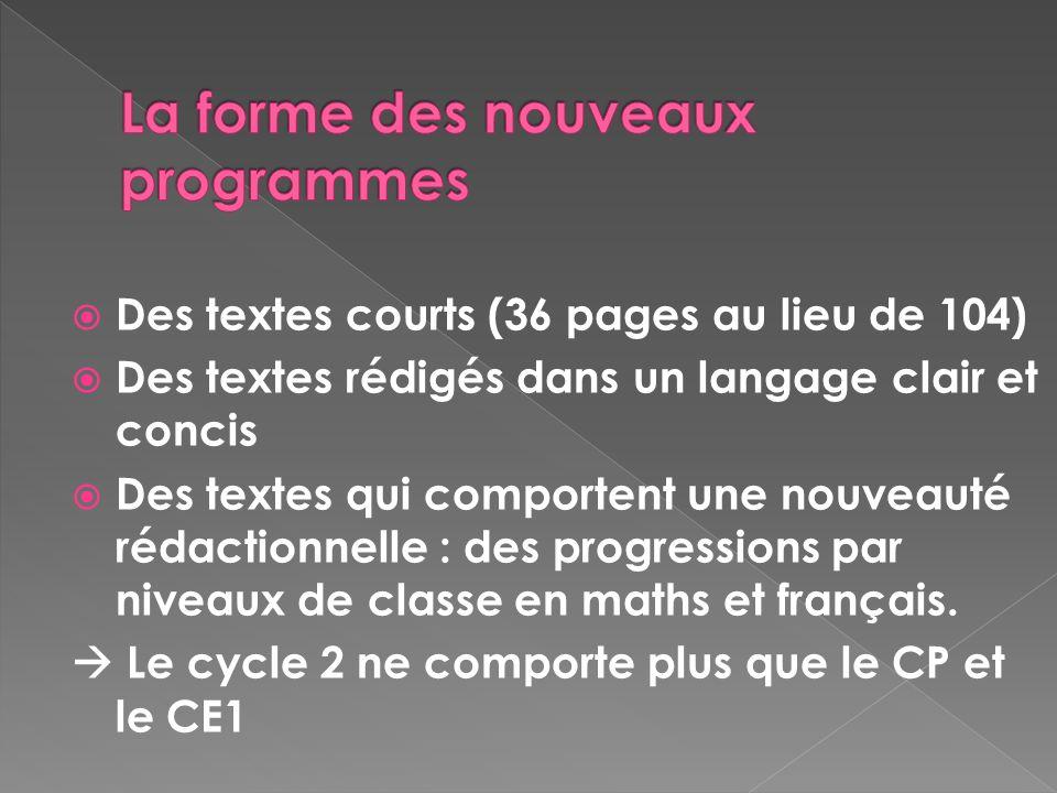 Des textes courts (36 pages au lieu de 104) Des textes rédigés dans un langage clair et concis Des textes qui comportent une nouveauté rédactionnelle : des progressions par niveaux de classe en maths et français.