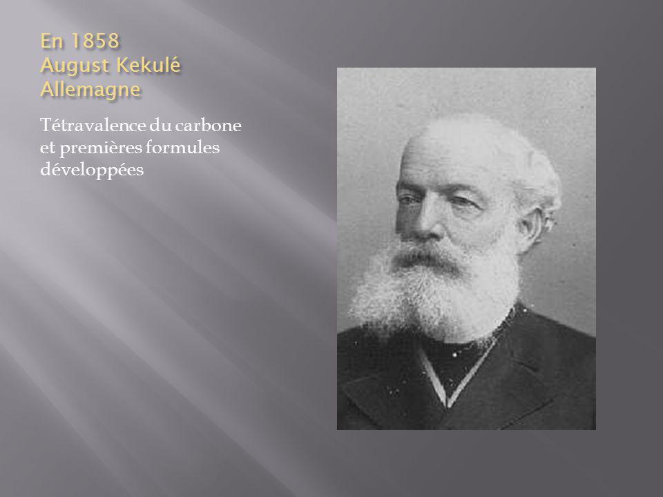 En 1858 August Kekulé Allemagne Tétravalence du carbone et premières formules développées