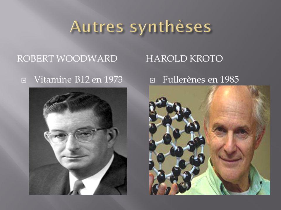 ROBERT WOODWARDHAROLD KROTO Vitamine B12 en 1973 Fullerènes en 1985