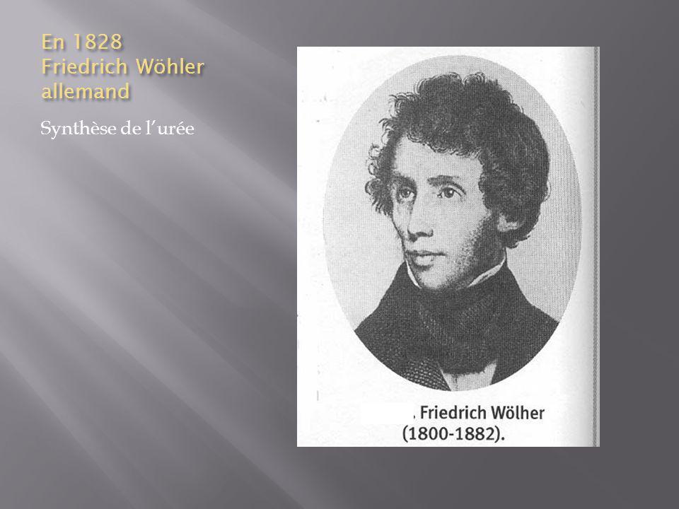En 1828 Friedrich Wöhler allemand Synthèse de lurée