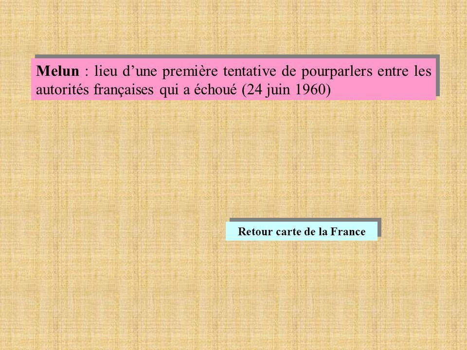 Melun : lieu dune première tentative de pourparlers entre les autorités françaises qui a échoué (24 juin 1960) Retour carte de la France