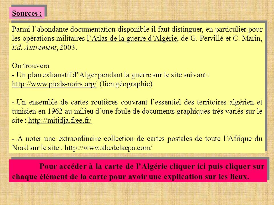 Parmi labondante documentation disponible il faut distinguer, en particulier pour les opérations militaires lAtlas de la guerre dAlgérie, de G.