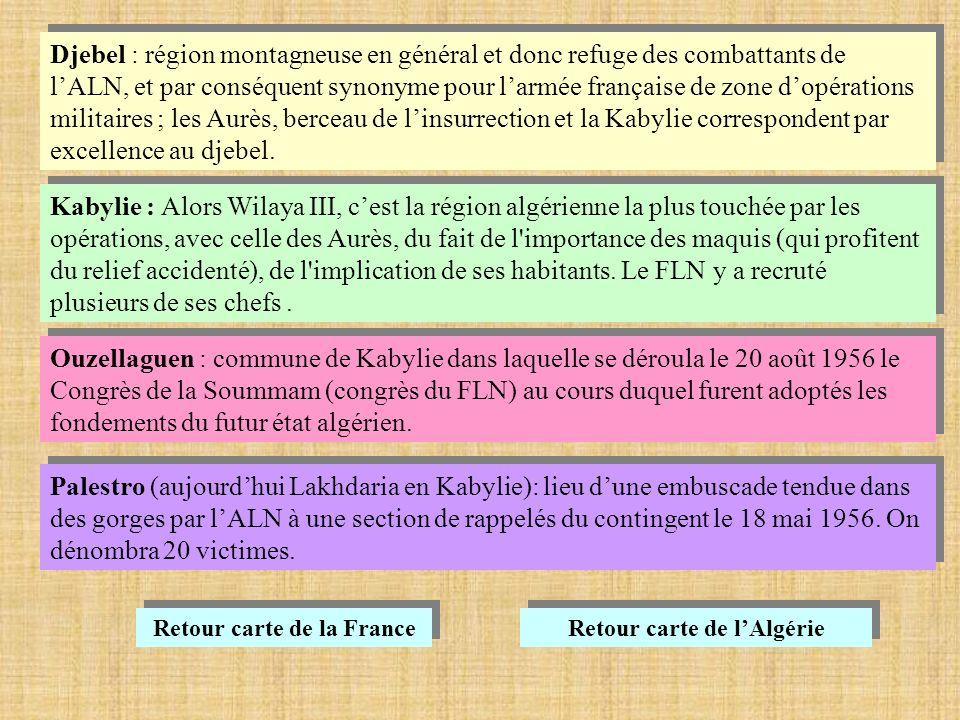 Djebel : région montagneuse en général et donc refuge des combattants de lALN, et par conséquent synonyme pour larmée française de zone dopérations militaires ; les Aurès, berceau de linsurrection et la Kabylie correspondent par excellence au djebel.