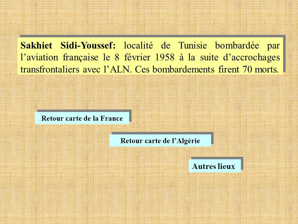 Sakhiet Sidi-Youssef: localité de Tunisie bombardée par laviation française le 8 février 1958 à la suite daccrochages transfrontaliers avec lALN.