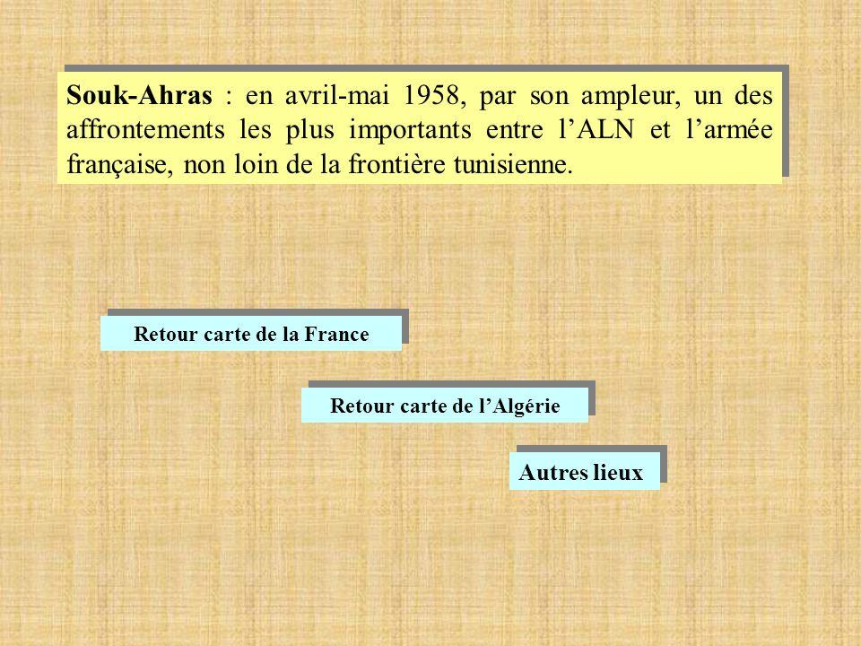 Souk-Ahras : en avril-mai 1958, par son ampleur, un des affrontements les plus importants entre lALN et larmée française, non loin de la frontière tunisienne.