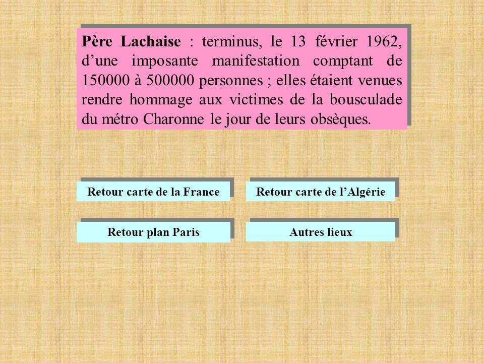 Père Lachaise : terminus, le 13 février 1962, dune imposante manifestation comptant de 150000 à 500000 personnes ; elles étaient venues rendre hommage aux victimes de la bousculade du métro Charonne le jour de leurs obsèques.