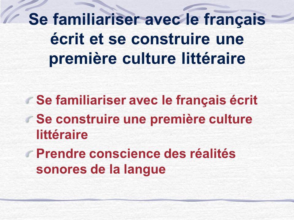 Se familiariser avec le français écrit et se construire une première culture littéraire Se familiariser avec le français écrit Se construire une premi