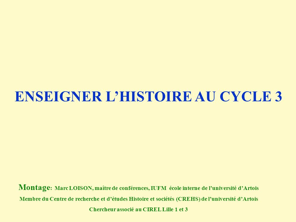 Objectifs de la conférence - Réfléchir aux difficultés et obstacles inhérents à lenseignement de lhistoire au cycle 3.