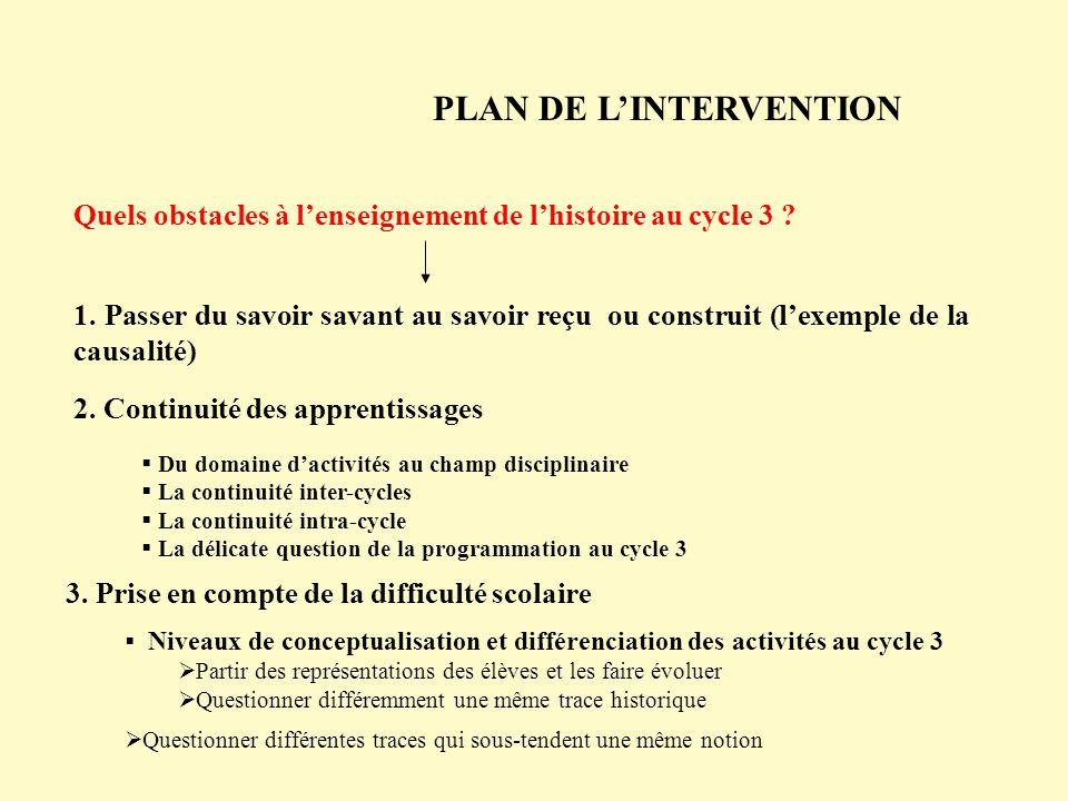 PLAN DE LINTERVENTION 1. Passer du savoir savant au savoir reçu ou construit (lexemple de la causalité) 2. Continuité des apprentissages 3. Prise en c