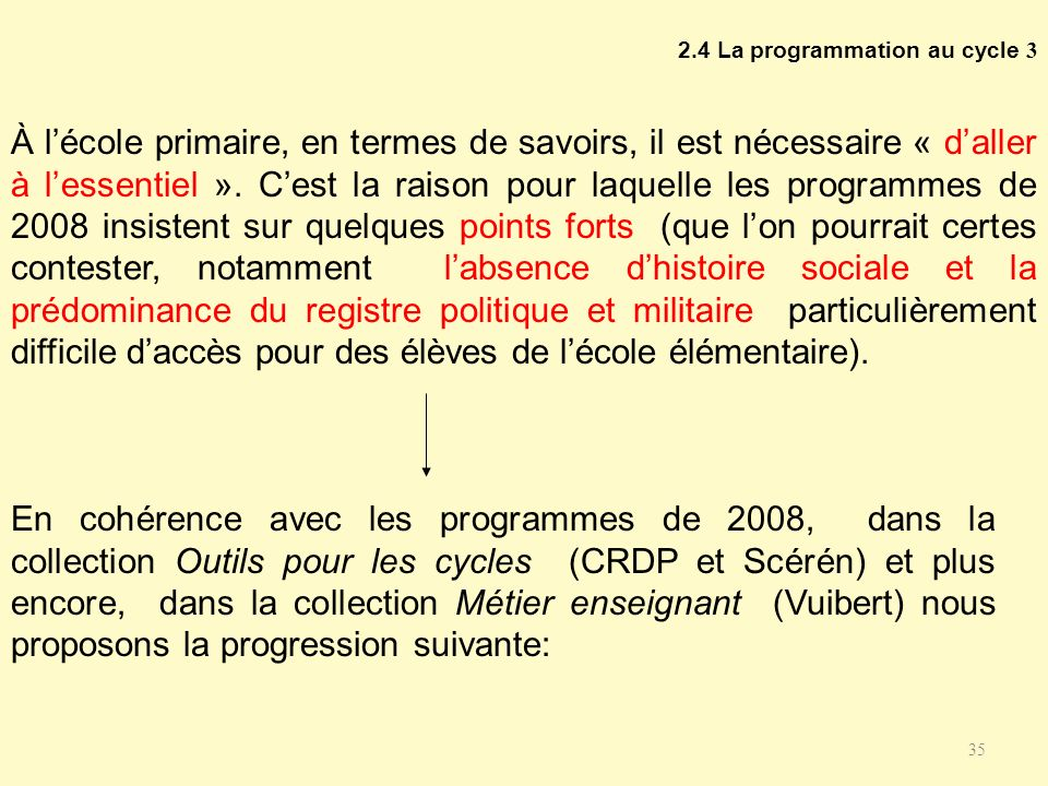 2.4 La programmation au cycle 3 À lécole primaire, en termes de savoirs, il est nécessaire « daller à lessentiel ». Cest la raison pour laquelle les p