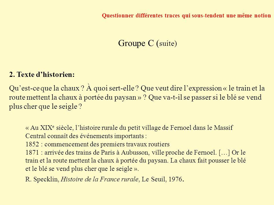 Questionner différentes traces qui sous-tendent une même notion Groupe C ( suite) 2. Texte dhistorien: Quest-ce que la chaux ? À quoi sert-elle ? Que
