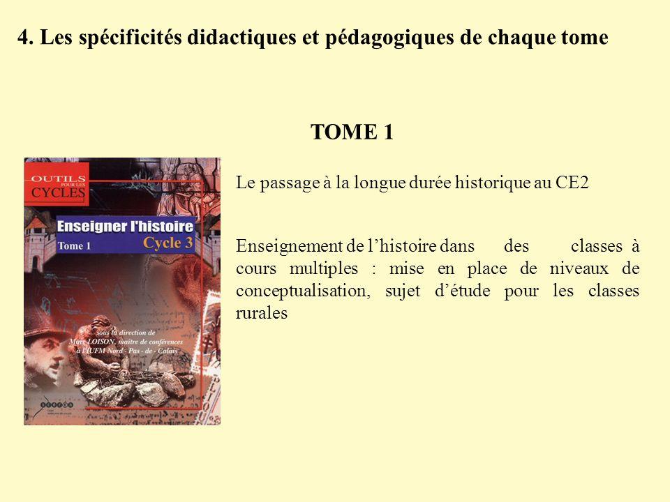 4. Les spécificités didactiques et pédagogiques de chaque tome Enseignement de lhistoire dans des classes à cours multiples : mise en place de niveaux
