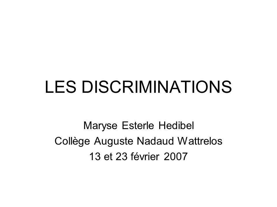 LES DISCRIMINATIONS Maryse Esterle Hedibel Collège Auguste Nadaud Wattrelos 13 et 23 février 2007