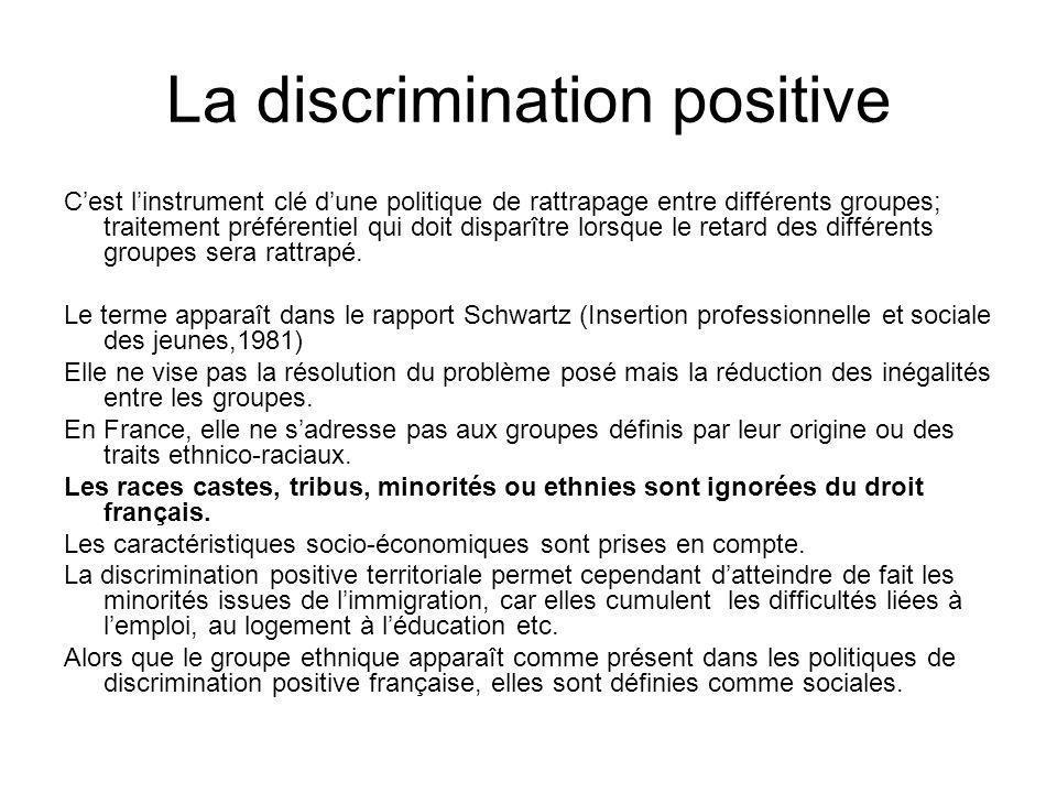 La discrimination positive Cest linstrument clé dune politique de rattrapage entre différents groupes; traitement préférentiel qui doit disparître lor