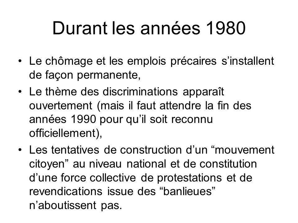 Durant les années 1980 Le chômage et les emplois précaires sinstallent de façon permanente, Le thème des discriminations apparaît ouvertement (mais il