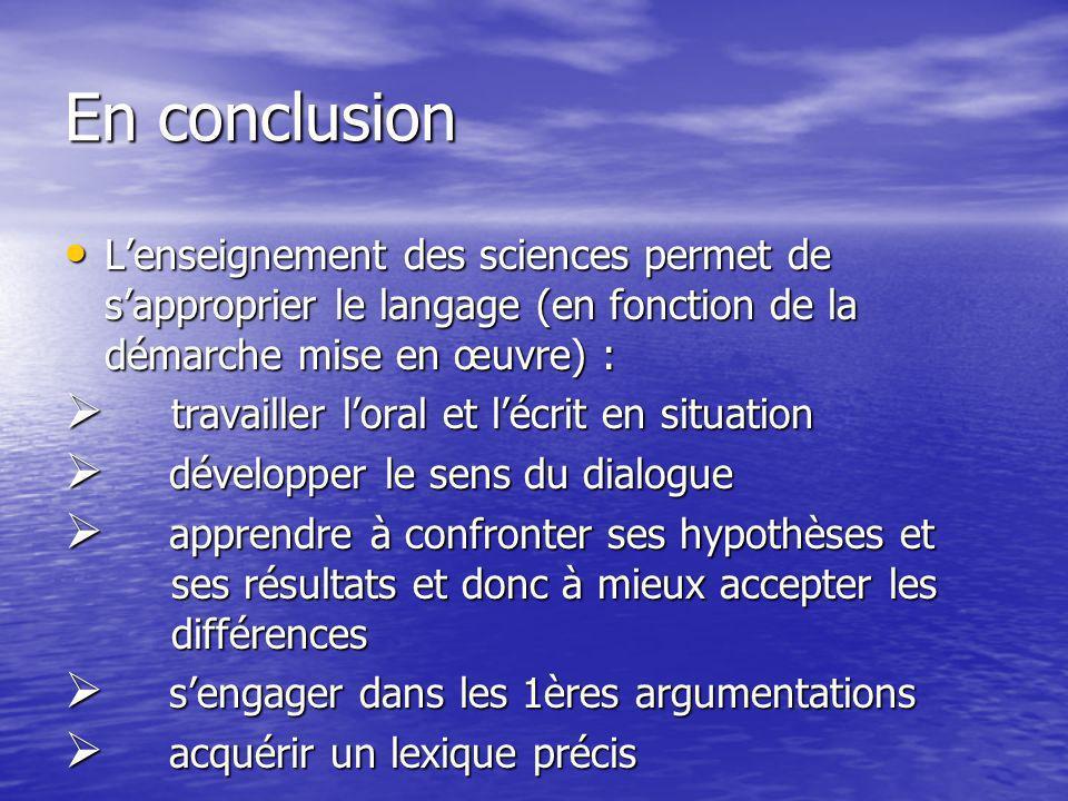 En conclusion Lenseignement des sciences permet de sapproprier le langage (en fonction de la démarche mise en œuvre) : Lenseignement des sciences perm
