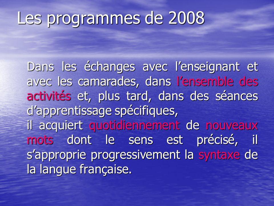 Les programmes de 2008 Dans les échanges avec lenseignant et avec les camarades, dans lensemble des activités et, plus tard, dans des séances dapprent