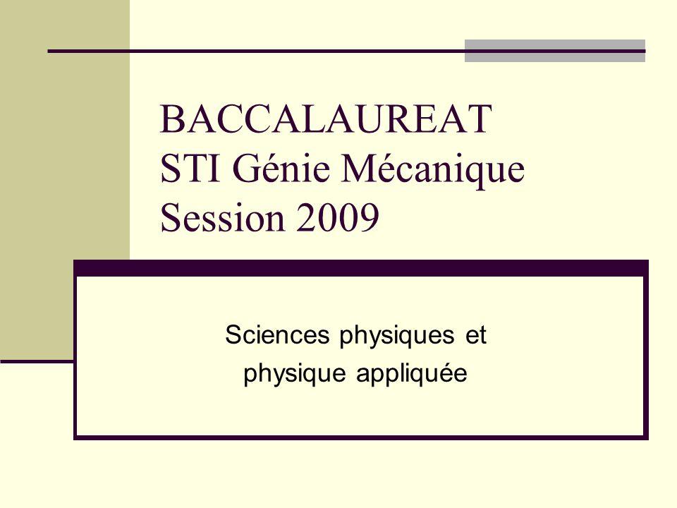 BACCALAUREAT STI Génie Mécanique Session 2009 Sciences physiques et physique appliquée