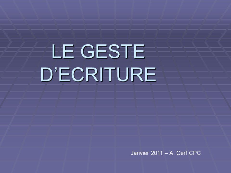 LE GESTE DECRITURE Janvier 2011 – A. Cerf CPC