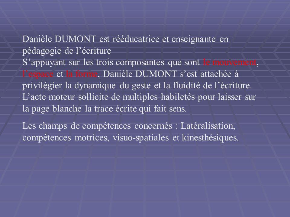 Danièle DUMONT est rééducatrice et enseignante en pédagogie de lécriture Sappuyant sur les trois composantes que sont le mouvement, lespace et la form