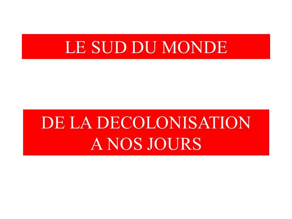 LE SUD DU MONDE DE LA DECOLONISATION A NOS JOURS