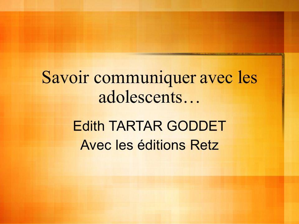 Savoir communiquer avec les adolescents… Edith TARTAR GODDET Avec les éditions Retz