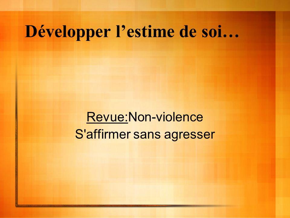 Développer lestime de soi… Revue:Non-violence S'affirmer sans agresser