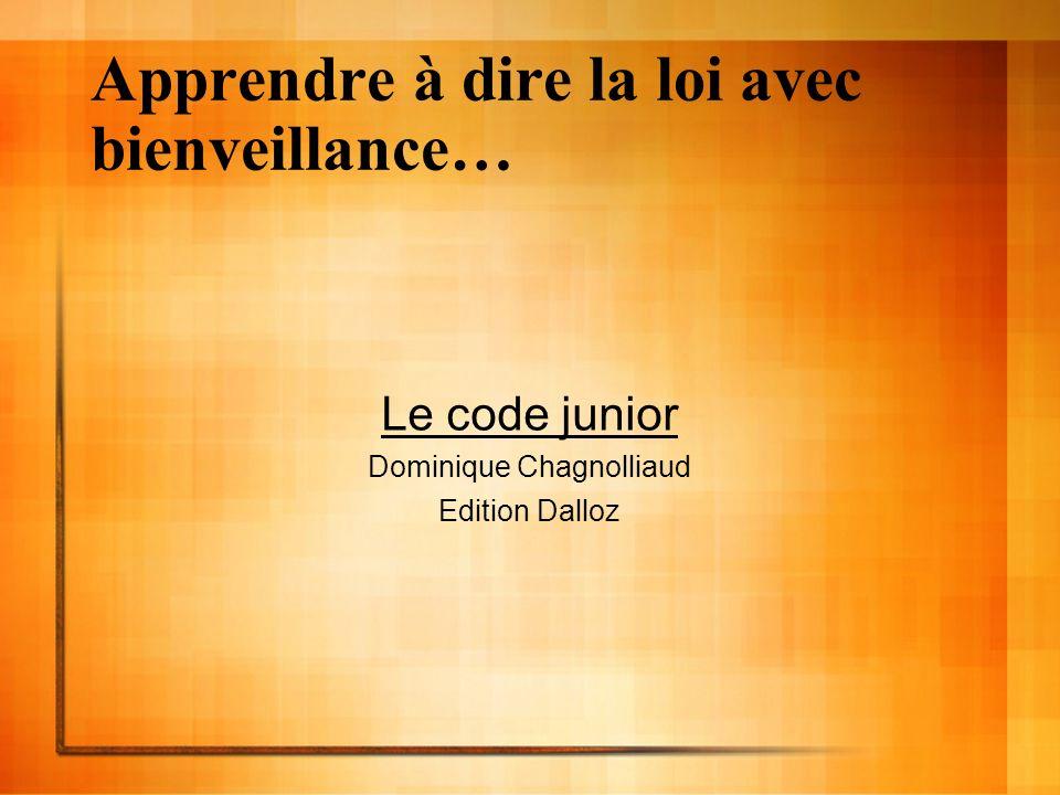Apprendre à dire la loi avec bienveillance… Le code junior Dominique Chagnolliaud Edition Dalloz