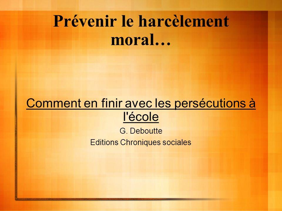 Prévenir le harcèlement moral… Comment en finir avec les persécutions à l'école G. Deboutte Editions Chroniques sociales