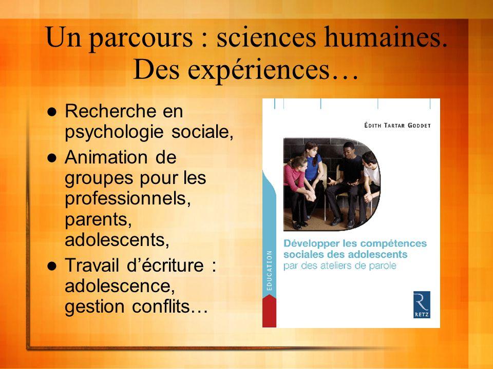 Un parcours : sciences humaines. Des expériences… Recherche en psychologie sociale, Animation de groupes pour les professionnels, parents, adolescents