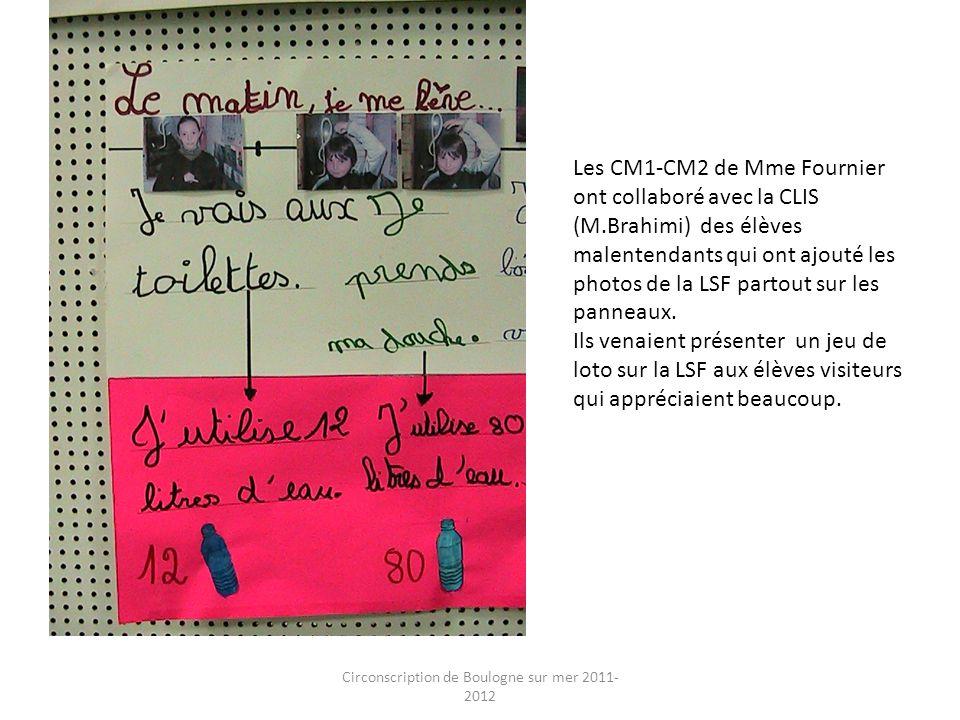 Circonscription de Boulogne sur mer 2011- 2012 Les CM1-CM2 de Mme Fournier ont collaboré avec la CLIS (M.Brahimi) des élèves malentendants qui ont ajo