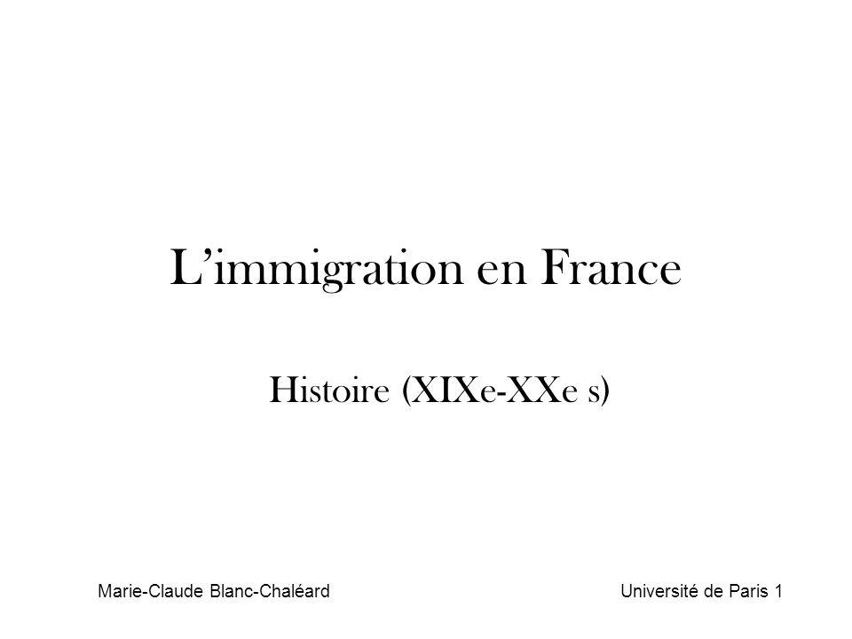 Limmigration en France Histoire (XIXe-XXe s) Marie-Claude Blanc-Chaléard Université de Paris 1
