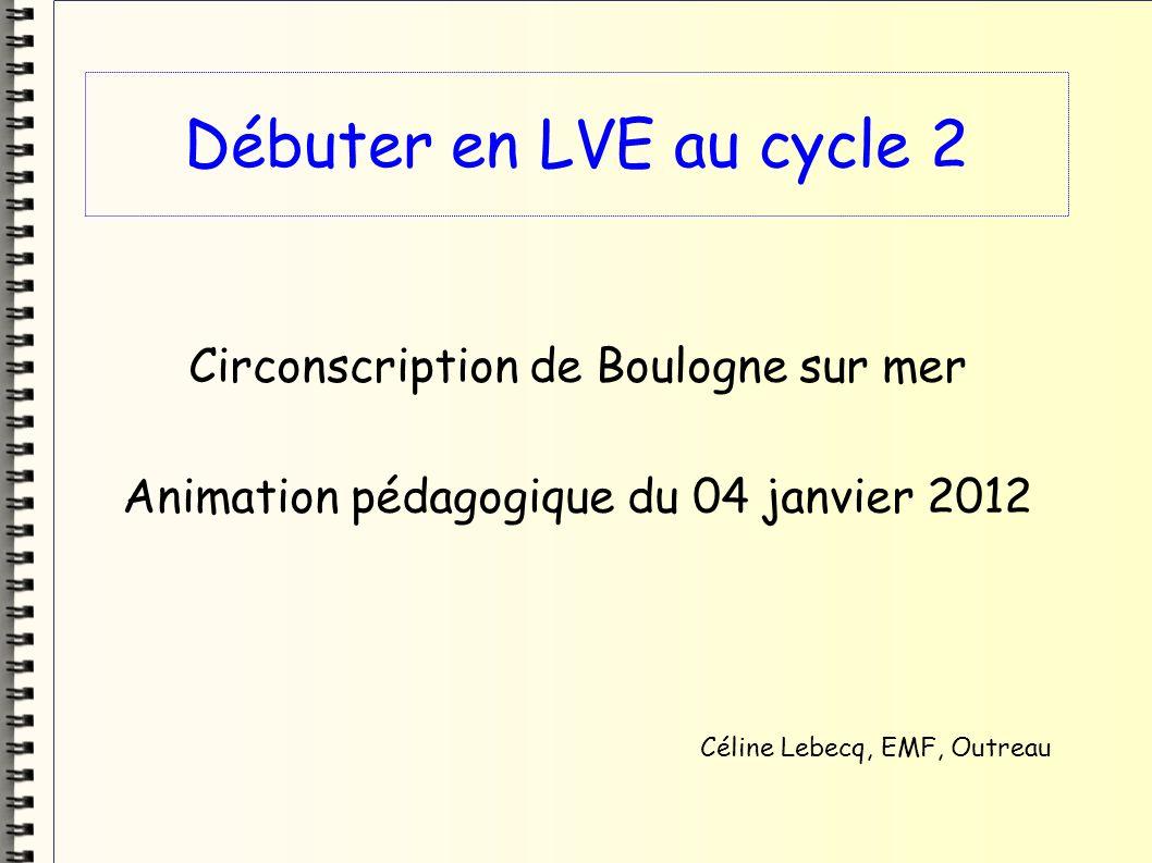 Déroulement et conception d une séance de LVE au cycle 2 1) Recherche en binômes : Déterminer l ordre des différentes étapes d une séance de LVE type 2) Mise en commun et validation par la vidéo