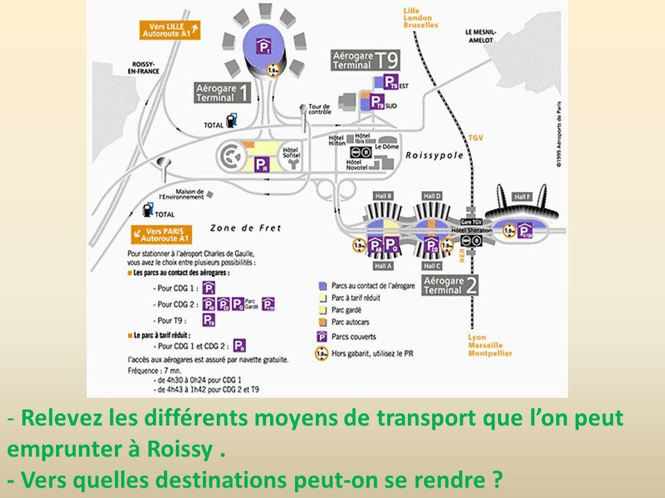 - Relevez les différents moyens de transport que lon peut emprunter à Roissy. - Vers quelles destinations peut-on se rendre ?