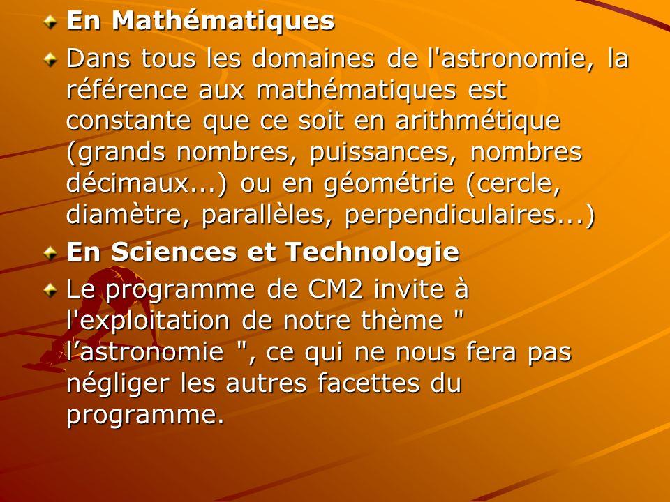 En Mathématiques Dans tous les domaines de l'astronomie, la référence aux mathématiques est constante que ce soit en arithmétique (grands nombres, pui