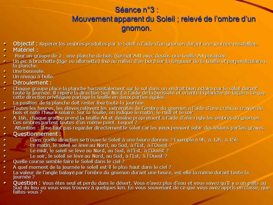 Séance n°3 : Mouvement apparent du Soleil ; relevé de lombre dun gnomon. Objectif : Repérer les ombres produites par le Soleil à laide dun gnomon dura