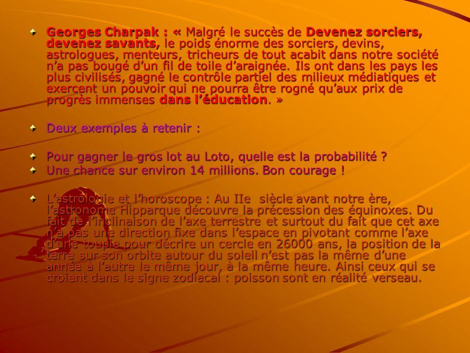 Georges Charpak : « Malgré le succès de Devenez sorciers, devenez savants, le poids énorme des sorciers, devins, astrologues, menteurs, tricheurs de t