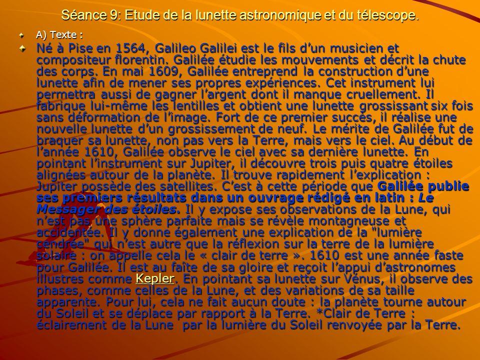 Séance 9: Etude de la lunette astronomique et du télescope. A) Texte : Né à Pise en 1564, Galileo Galilei est le fils dun musicien et compositeur flor