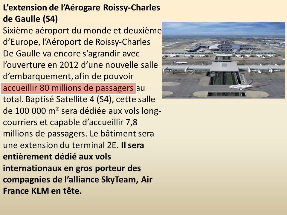 Lextension de lAérogare Roissy-Charles de Gaulle (S4) Sixième aéroport du monde et deuxième dEurope, lAéroport de Roissy-Charles De Gaulle va encore s