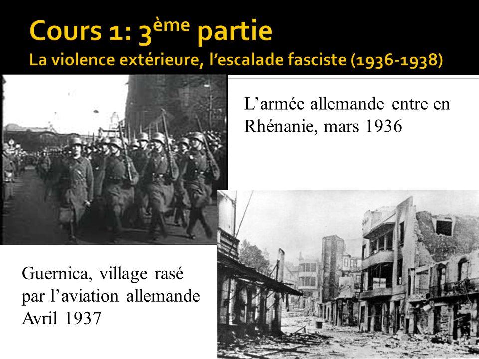Larmée allemande entre en Rhénanie, mars 1936 Guernica, village rasé par laviation allemande Avril 1937