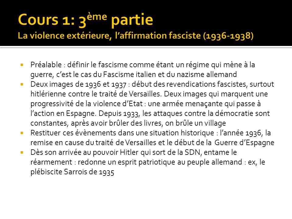 Préalable : définir le fascisme comme étant un régime qui mène à la guerre, cest le cas du Fascisme italien et du nazisme allemand Deux images de 1936