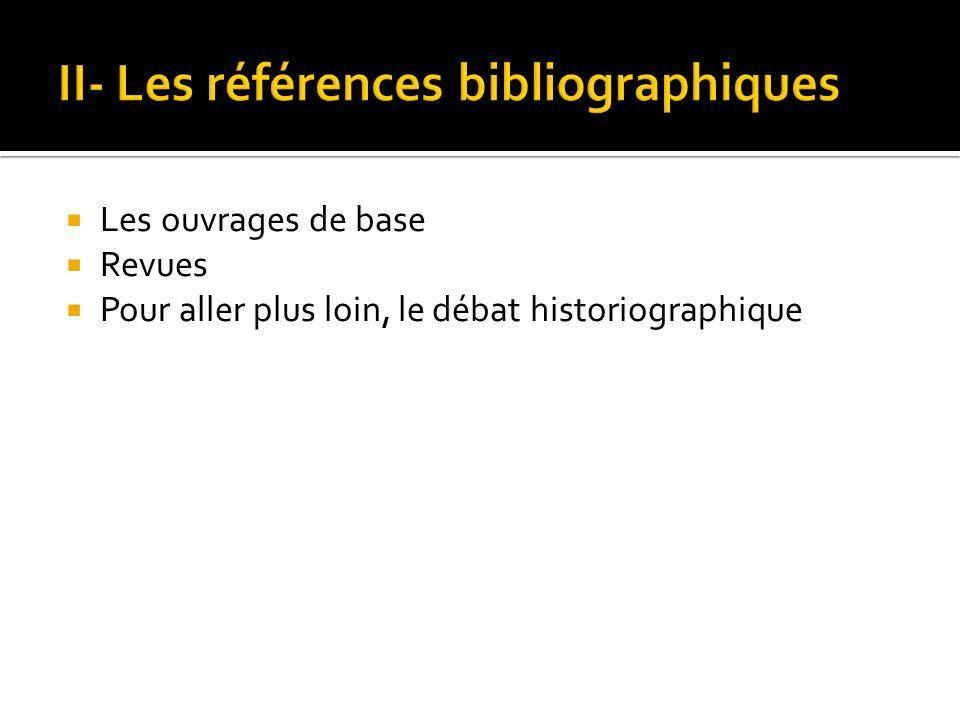 Les ouvrages de base Revues Pour aller plus loin, le débat historiographique
