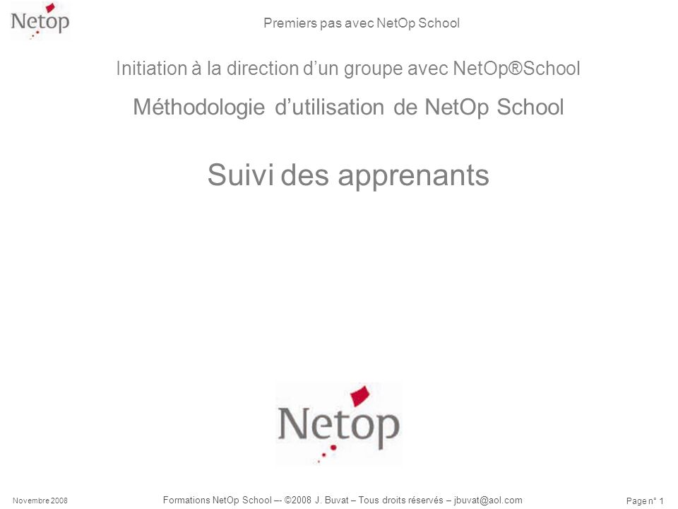 Premiers pas avec NetOp School Novembre 2008 Formations NetOp School –- ©2008 J. Buvat – Tous droits réservés – jbuvat@aol.com Page n° 1 Initiation à
