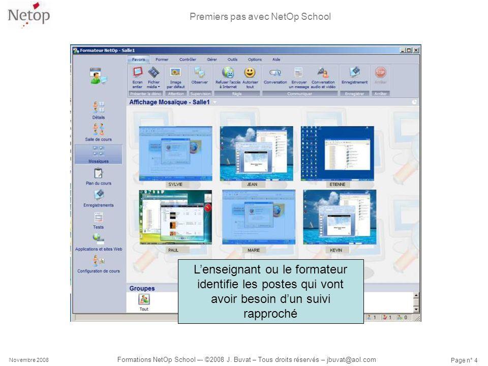 Premiers pas avec NetOp School Novembre 2008 Formations NetOp School –- ©2008 J. Buvat – Tous droits réservés – jbuvat@aol.com Page n° 4 Lenseignant o