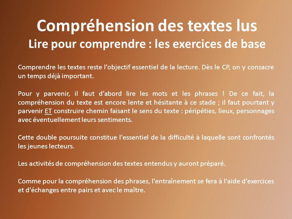 Compréhension des textes lus Lire pour comprendre : les exercices de base Comprendre les textes reste l'objectif essentiel de la lecture. Dès le CP, o
