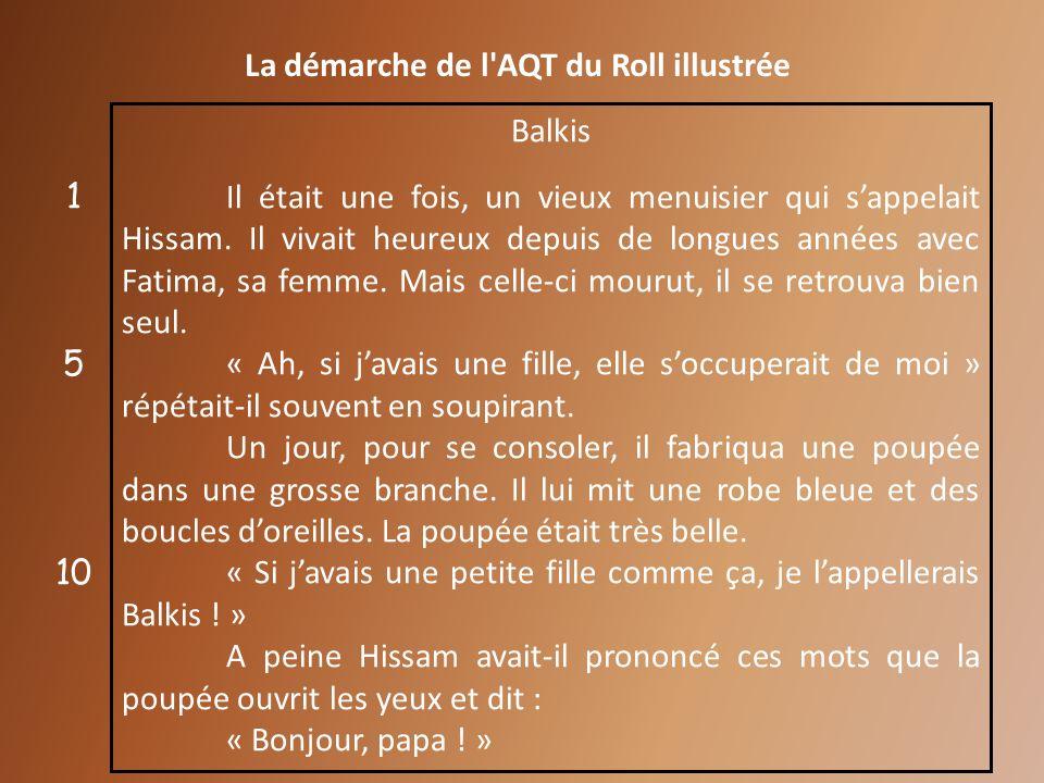 La démarche de l'AQT du Roll illustrée Balkis Il était une fois, un vieux menuisier qui sappelait Hissam. Il vivait heureux depuis de longues années a