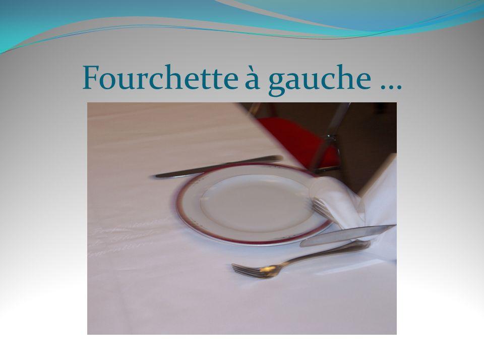 Fourchette à gauche …
