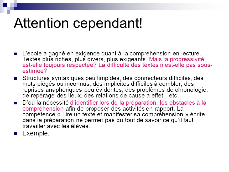 Attention cependant! Lécole a gagné en exigence quant à la compréhension en lecture. Textes plus riches, plus divers, plus exigeants. Mais la progress